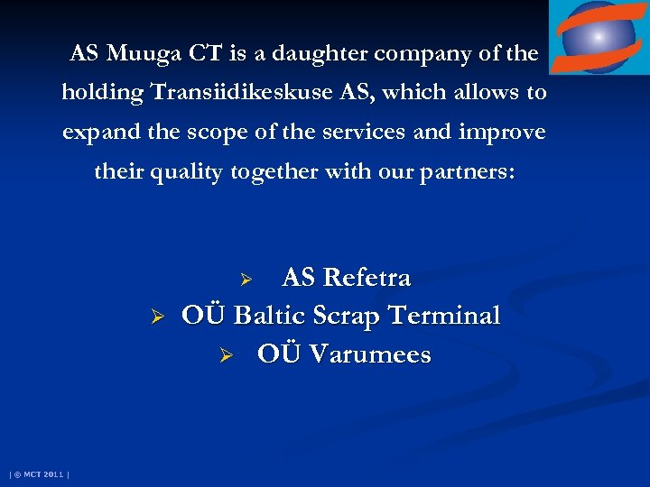 AS Muuga CT is a daughter company of the holding Transiidikeskuse AS, which allows