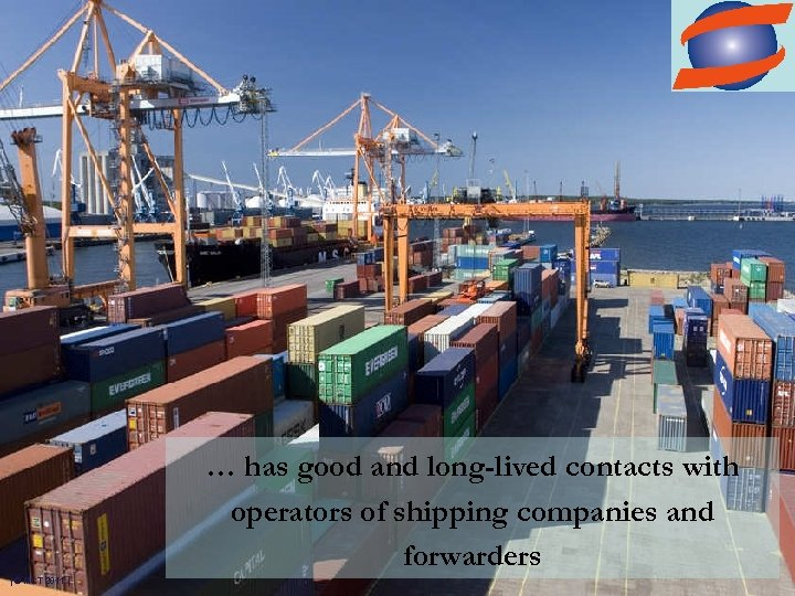 … has good and long-lived contacts with operators of shipping companies and forwarders |