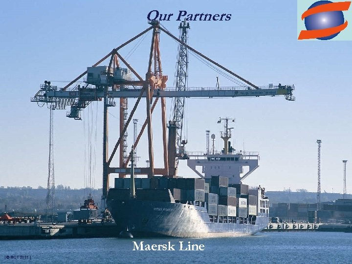 Our Partners Maersk Line | © MCT 2011 |