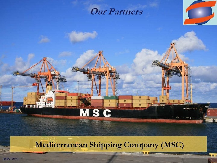 Our Partners Mediterranean Shipping Company (MSC) | © MCT 2011 |