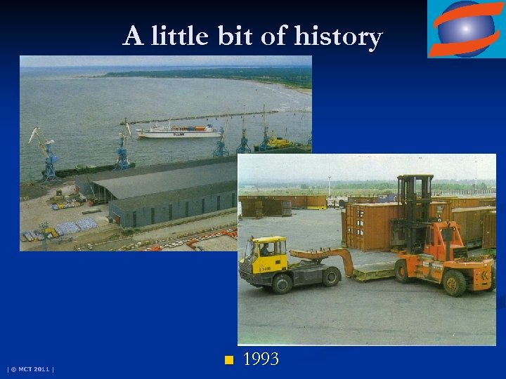 A little bit of history | © MCT 2011 | n 1993