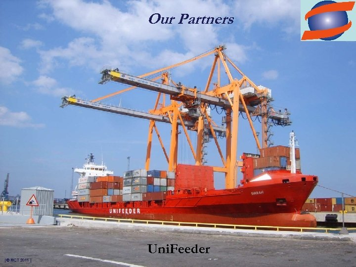 Our Partners Uni. Feeder | © MCT 2011 |
