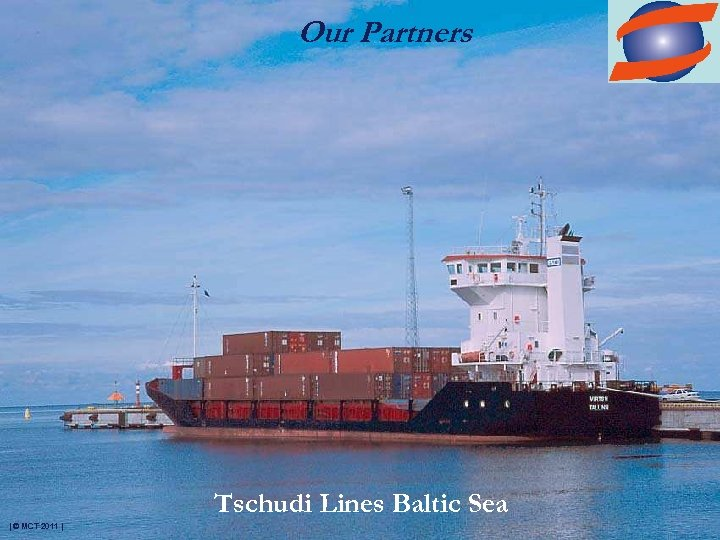 Our Partners Tschudi Lines Baltic Sea | © MCT 2011 |