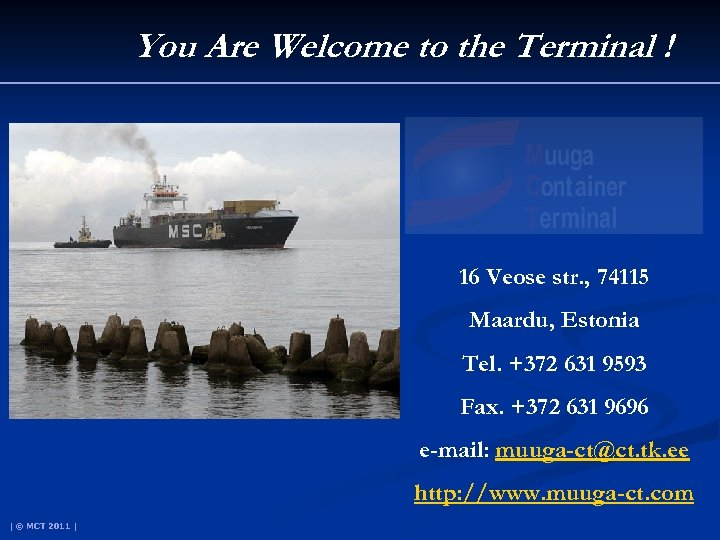 You Are Welcome to the Terminal ! 16 Veose str. , 74115 Maardu, Estonia