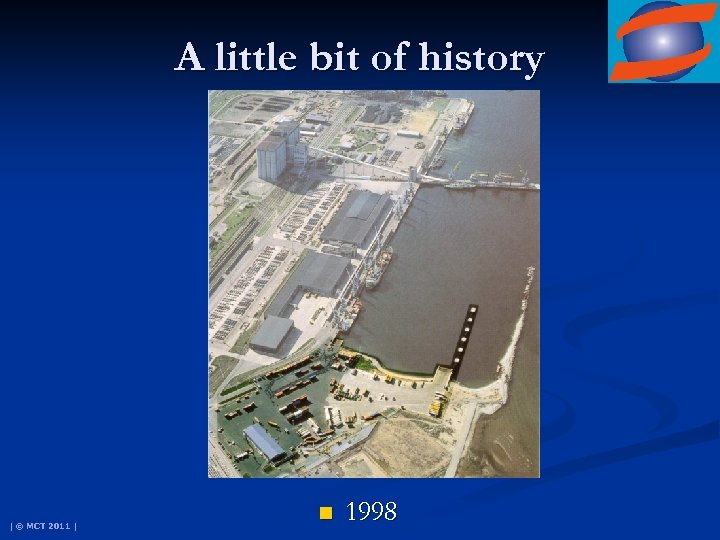 A little bit of history | © MCT 2011 | n 1998