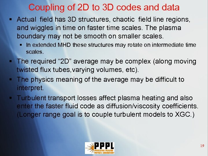 Coupling of 2 D to 3 D codes and data § Actual field has