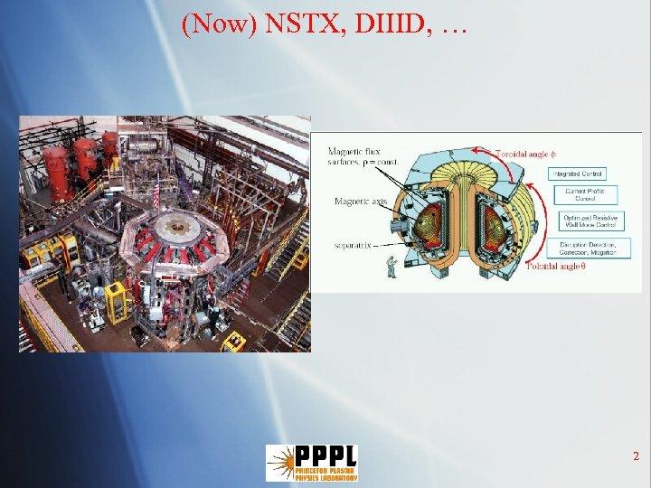 (Now) NSTX, DIIID, … 2