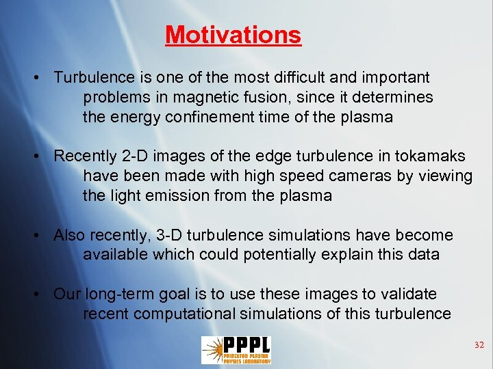 Motivations • Turbulence is one of the most difficult and important problems in magnetic
