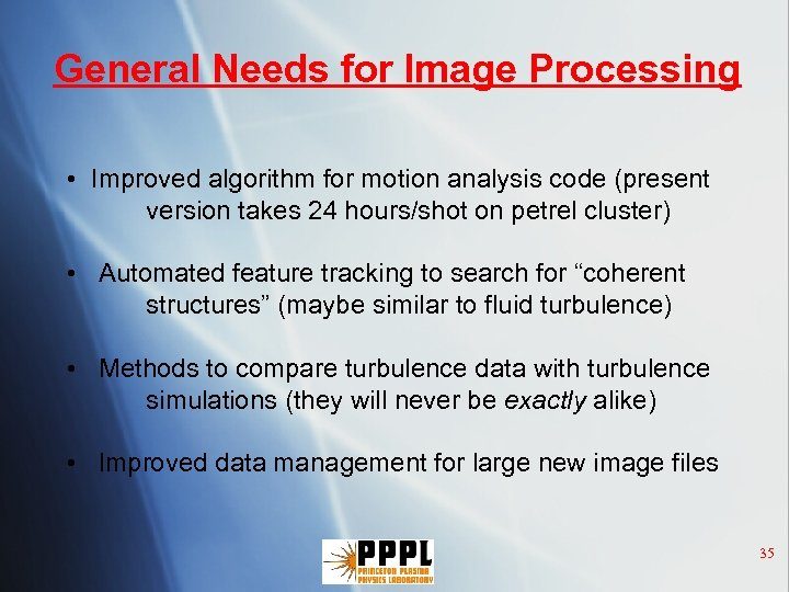 General Needs for Image Processing • Improved algorithm for motion analysis code (present version