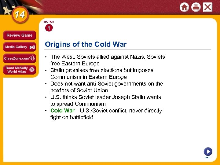 SECTION 1 Origins of the Cold War • The West, Soviets allied against Nazis,
