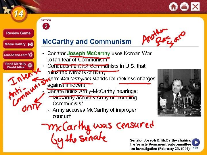 SECTION 2 Mc. Carthy and Communism • Senator Joseph Mc. Carthy uses Korean War