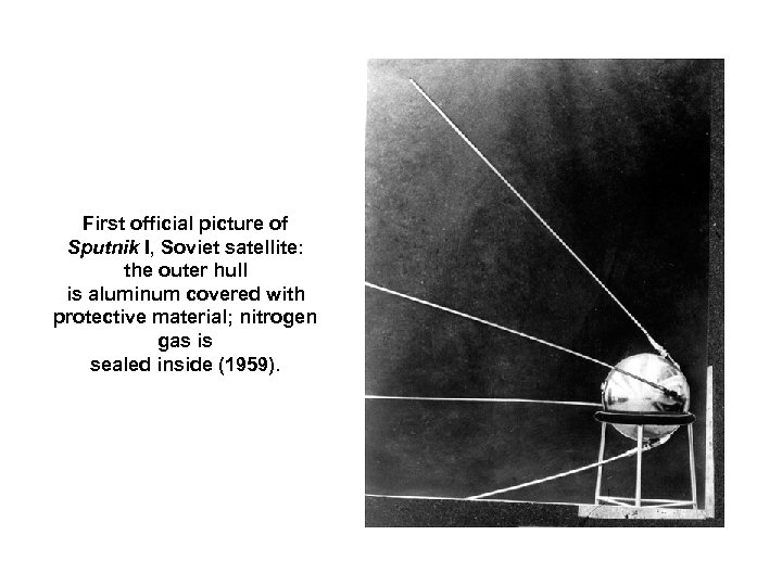 First official picture of Sputnik I, Soviet satellite: the outer hull is aluminum covered