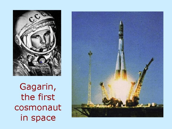 Gagarin, the first cosmonaut in space