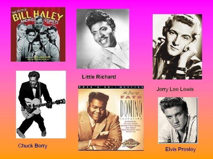 Little Richard Jerry Lee Lewis Chuck Berry Elvis Presley