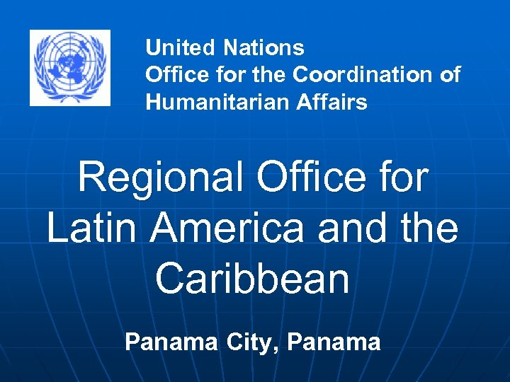 United Nations Office for the Coordination of Humanitarian Affairs Regional Office for Latin America