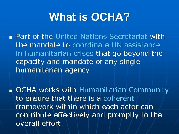 What is OCHA? n n Part of the United Nations Secretariat with the mandate