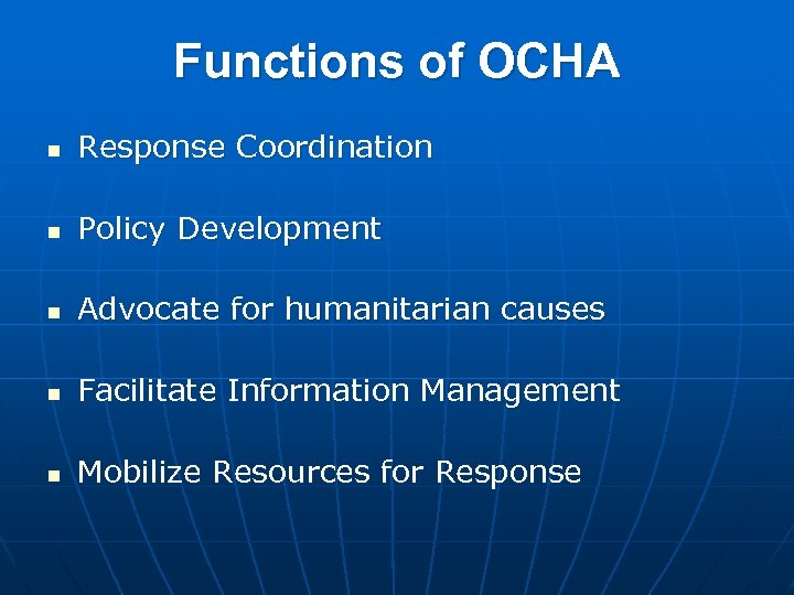 Functions of OCHA n Response Coordination n Policy Development n Advocate for humanitarian causes