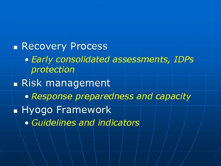n Recovery Process • Early consolidated assessments, IDPs protection n Risk management • Response