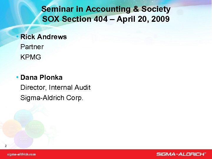 Seminar in Accounting & Society SOX Section 404 – April 20, 2009 • Rick