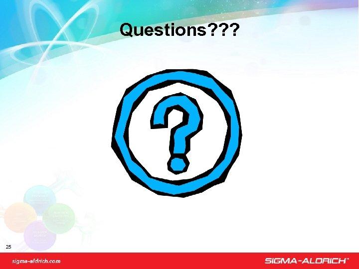 Questions? ? ? 25