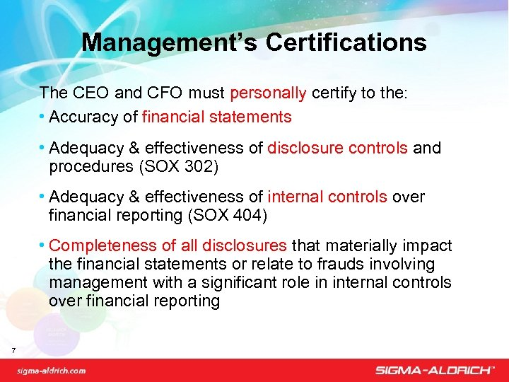 Management's Certifications The CEO and CFO must personally certify to the: • Accuracy of