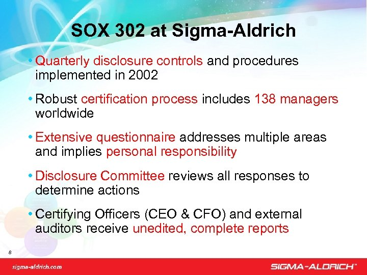 SOX 302 at Sigma-Aldrich • Quarterly disclosure controls and procedures implemented in 2002 •