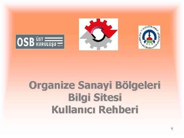 Organize Sanayi Bölgeleri Bilgi Sitesi Kullanıcı Rehberi 1