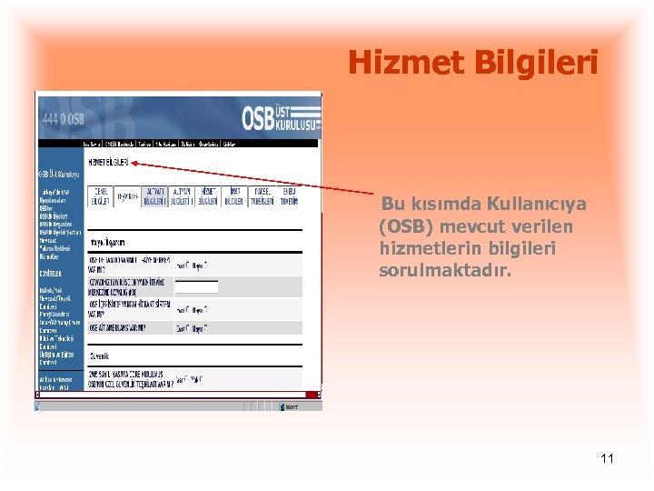 Hizmet Bilgileri Bu kısımda Kullanıcıya (OSB) mevcut verilen hizmetlerin bilgileri sorulmaktadır. 11
