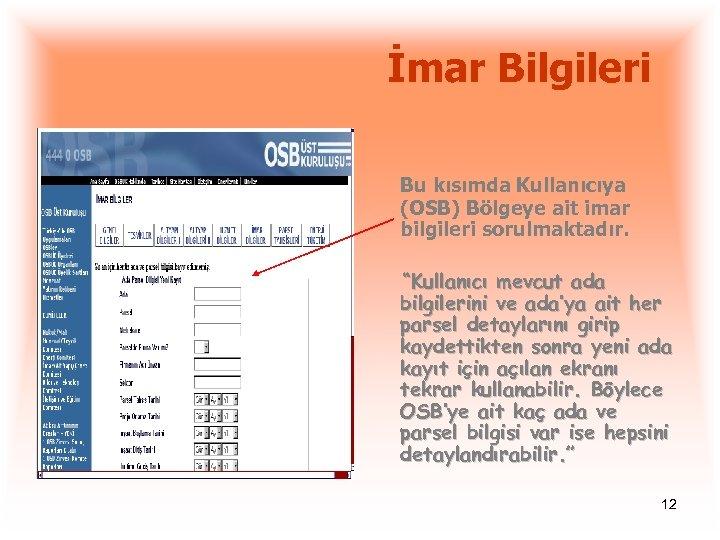 """İmar Bilgileri Bu kısımda Kullanıcıya (OSB) Bölgeye ait imar bilgileri sorulmaktadır. """"Kullanıcı mevcut ada"""