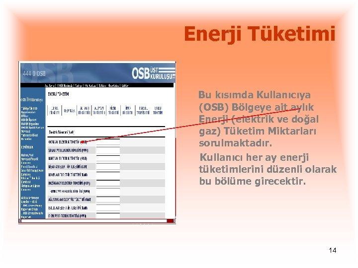 Enerji Tüketimi Bu kısımda Kullanıcıya (OSB) Bölgeye ait aylık Enerji (elektrik ve doğal gaz)