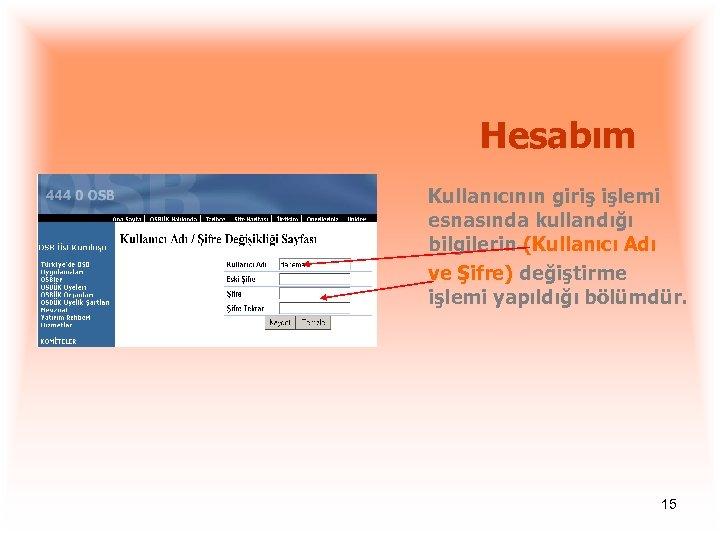 Hesabım Kullanıcının giriş işlemi esnasında kullandığı bilgilerin (Kullanıcı Adı ve Şifre) değiştirme işlemi yapıldığı
