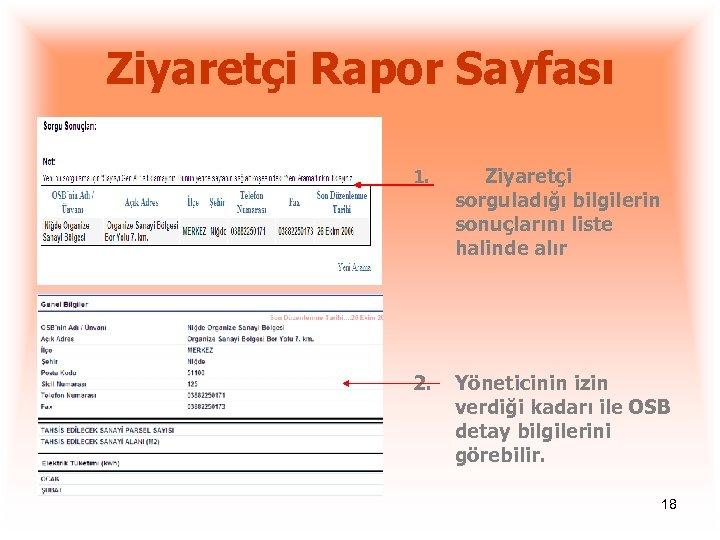 Ziyaretçi Rapor Sayfası 1. Ziyaretçi sorguladığı bilgilerin sonuçlarını liste halinde alır 2. Yöneticinin izin