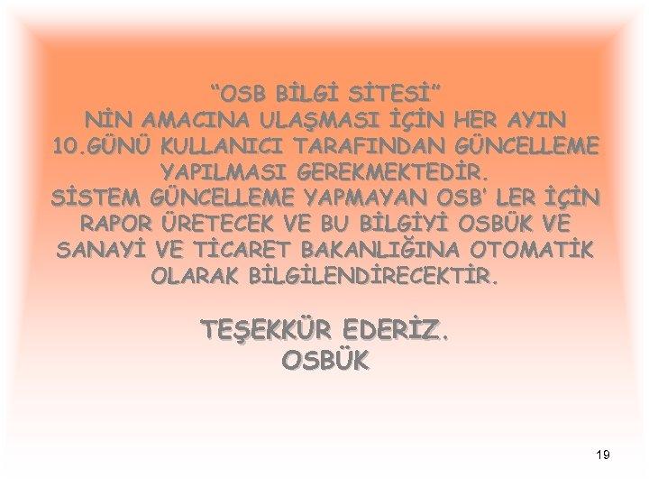 """""""OSB BİLGİ SİTESİ"""" NİN AMACINA ULAŞMASI İÇİN HER AYIN 10. GÜNÜ KULLANICI TARAFINDAN GÜNCELLEME"""
