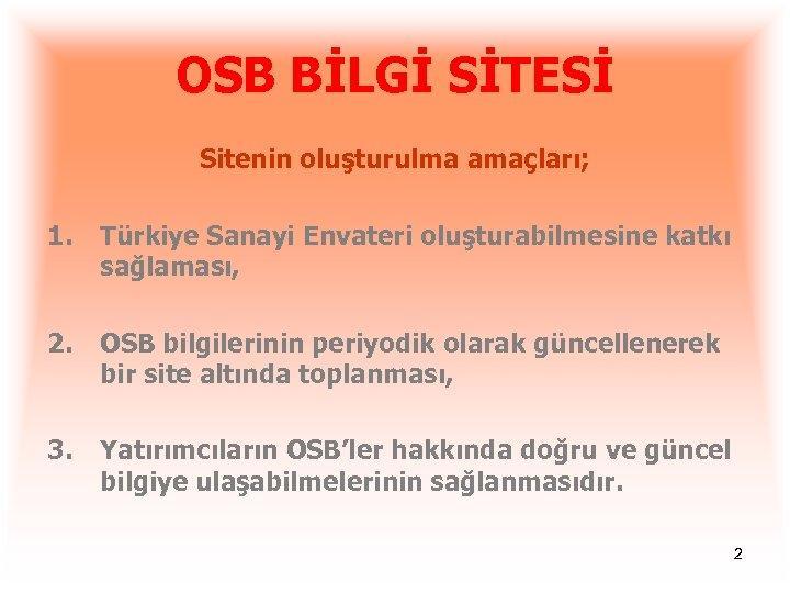 OSB BİLGİ SİTESİ Sitenin oluşturulma amaçları; 1. Türkiye Sanayi Envateri oluşturabilmesine katkı sağlaması, 2.
