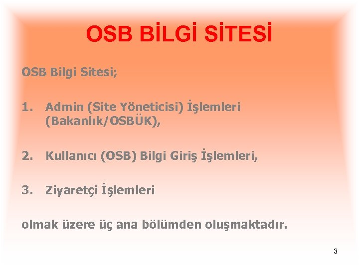OSB BİLGİ SİTESİ OSB Bilgi Sitesi; 1. Admin (Site Yöneticisi) İşlemleri (Bakanlık/OSBÜK), 2. Kullanıcı