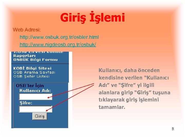 Giriş İşlemi Web Adresi: http: //www. osbuk. org. tr/osbler. html http: //www. nigdeosb. org.
