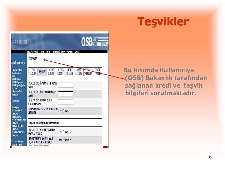 Teşvikler Bu kısımda Kullanıcıya (OSB) Bakanlık tarafından sağlanan kredi ve teşvik bilgileri sorulmaktadır. 9