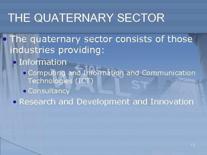 THE QUATERNARY SECTOR • The quaternary sector consists of those industries providing: • Information