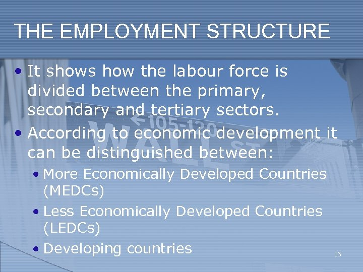 THE EMPLOYMENT STRUCTURE • It shows how the labour force is divided between the