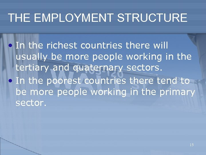 THE EMPLOYMENT STRUCTURE • In the richest countries there will usually be more people