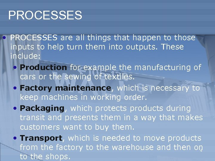 PROCESSES • PROCESSES are all things that happen to those inputs to help turn
