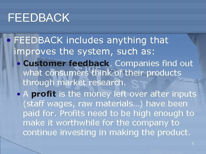 FEEDBACK • FEEDBACK includes anything that improves the system, such as: • Customer feedback.
