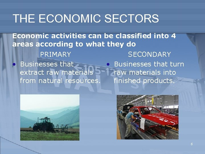 THE ECONOMIC SECTORS Economic activities can be classified into 4 areas according to what