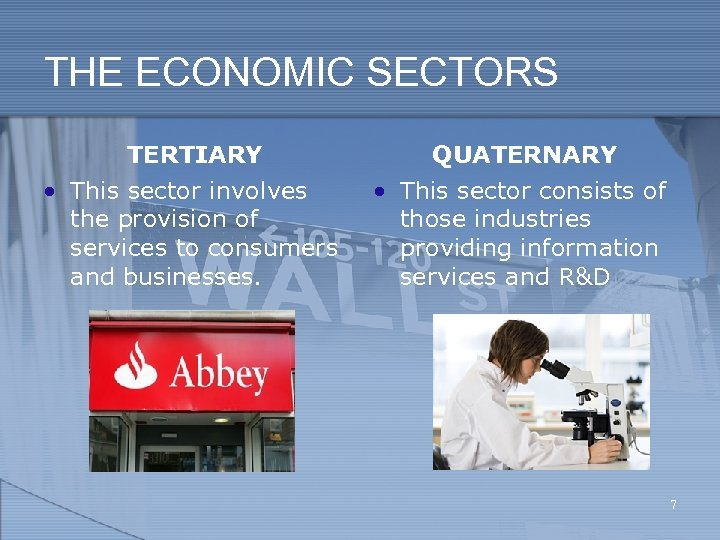 THE ECONOMIC SECTORS TERTIARY QUATERNARY • This sector involves the provision of services to