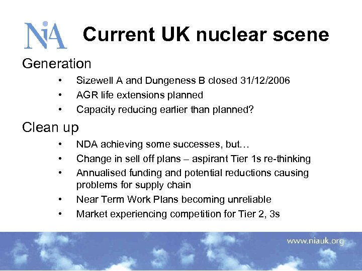 Current UK nuclear scene Generation • • • Sizewell A and Dungeness B