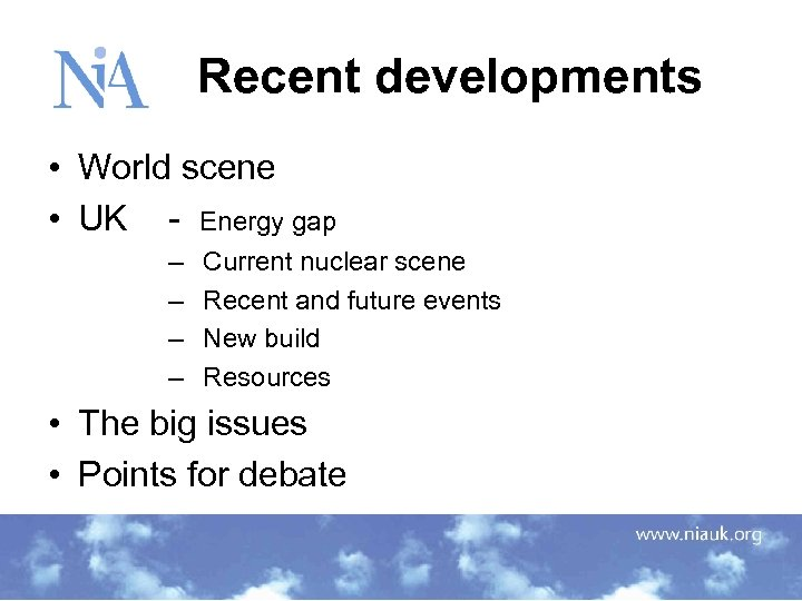 Recent developments • World scene • UK - Energy gap – Current nuclear scene