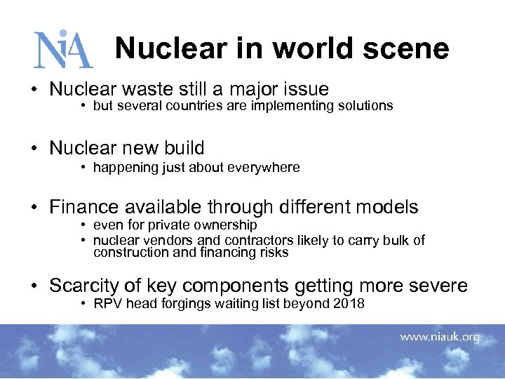 Nuclear in world scene • Nuclear waste still a major issue • but several