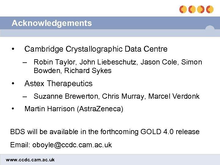 Acknowledgements • Cambridge Crystallographic Data Centre – Robin Taylor, John Liebeschutz, Jason Cole, Simon