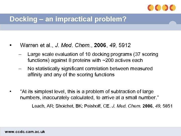 Docking – an impractical problem? • Warren et al. , J. Med. Chem. ,