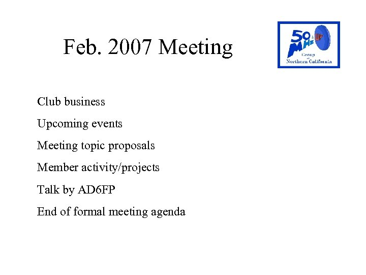 Feb. 2007 Meeting Club business Upcoming events Meeting topic proposals Member activity/projects Talk by
